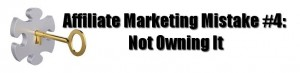 Affiliate Marketing Mistake #4: Not Owning It