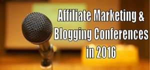 2016 Blogging and Affiliate Marketing Conferences