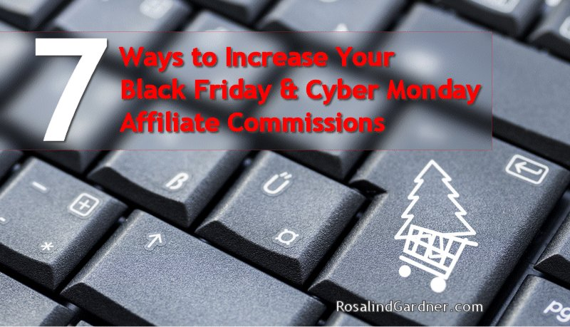 7 Ways to Increase Your Black Friday and Cyber Monday Affiliate Commissions