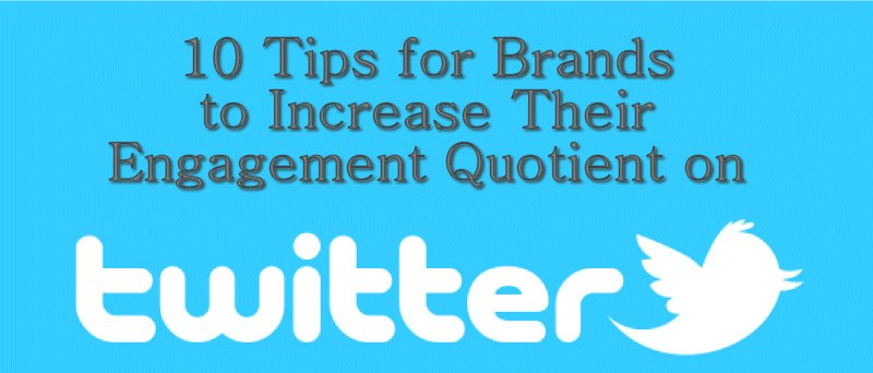 10 Tips for Brands to Up Their Engagement Quotient on Twitter